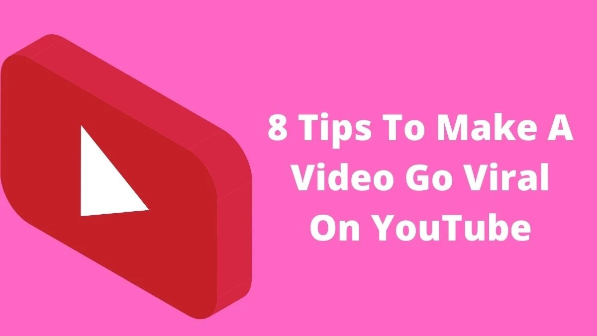 8 Tips To Make A Video Go Viral On YouTube