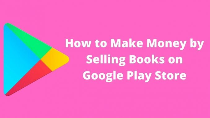 How to Make Money by Selling Books on Google Play Store