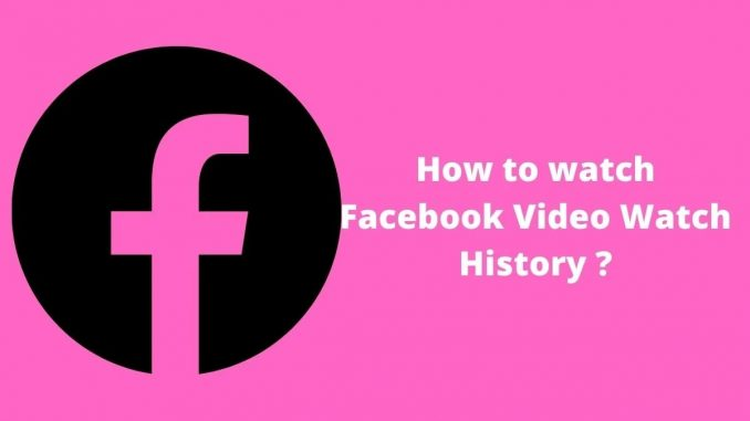 How to watch Facebook Video Watch History