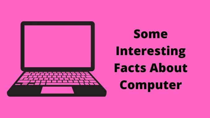 Some Interesting Facts About Computer